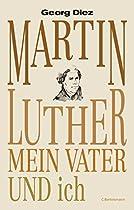 Martin Luther, Mein Vater Und Ich (german Edition)