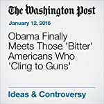 Obama Finally Meets Those 'Bitter' Americans Who 'Cling to Guns'   Marc A. Thiessen