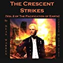 The Crescent Strikes: The Pacification of Earth, Volume 2 (       UNABRIDGED) by Dean Warren Narrated by David Dietz