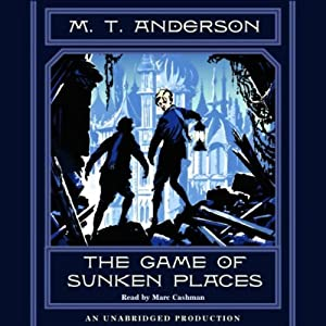 The Game of Sunken Places | [M.T. Anderson]