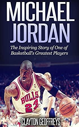 Michael Jordan: The Inspiring Story of One of Basketball's Greatest