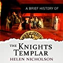A Brief History of the Knights Templar: Brief Histories (       UNABRIDGED) by Helen Nicholson Narrated by John Telfer