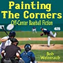 Painting the Corners: A Collection of Off-Center Baseball Stories (       UNABRIDGED) by Bob Weintraub Narrated by Andy Caploe