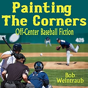 Painting the Corners: A Collection of Off-Center Baseball Stories | [Bob Weintraub]