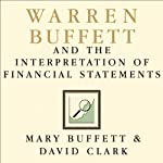 Warren Buffett and the Interpretation of Financial Statements: The Search for the Company with a Durable Competitive Advantage | Mary Buffett,David Clark