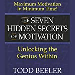The Seven Hidden Secrets of Motivation: Unlocking the Genius Within | Todd Beeler