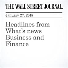 Headlines from What's News Business and Finance (       UNABRIDGED) by Jennifer Levitz, Jon Kamp, Adam Entous, Chiara Albanese, Andrey Ostroukh, Maria Armental, Kelsey Gee, David Enrich, Viktoria Dendrinou, Francesco Guerrera Narrated by Ken Borgers