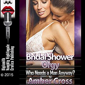 Bridal Shower Orgy: Who Needs a Man Anyway? Audiobook