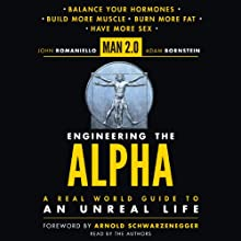 Man 2.0 Engineering the Alpha: A Real World Guide to an Unreal Life: Build More Muscle. Burn More Fat. Have More Sex. (       UNABRIDGED) by John Romaniello, Adam Bornstein Narrated by John Romaniello, Adam Bornstein