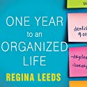 One Year to an Organized Life: From Your Closets to Your Finances, the Week-by-Week Guide to Getting Completely Organized for Good (       UNABRIDGED) by Regina Leeds Narrated by Regina Leeds