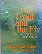 Trout and the Fly by Clarke, Brian, Goddard,…