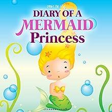 Diary of a Mermaid Princess Audiobook by Cleodora Starby Narrated by Nicky Delgado