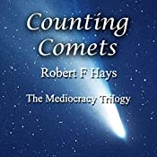 Counting Comets: The Mediocracy Trilogy, Book 3 | Robert F Hays