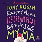 Tony Hogan Bought Me an Ice-Cream Float before He Stole My Ma: A Novel | Kerry Hudson