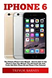 iPhone 6: The Ultimate iPhone 6 User Manual - Discover How To Use iPhone 6, Easy User Manual, Plus Advanced Tips And Tricks And New iPhone 6S and iPhone 6 Plus Features! (Apple, IOS, Yosemite)