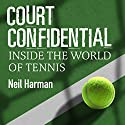 Court Confidential: Inside the World of Tennis (       UNABRIDGED) by Neil Harman Narrated by Tristan Gemmill