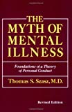 The Myth of Mental Illness: Foundations of a Theory of Personal Conduct (Perennial library)