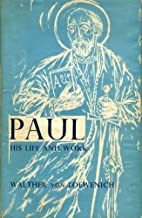 Paul : his life and work by Walther von…