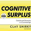 Cognitive Surplus: Creativity and Generosity in a Connected Age (       UNABRIDGED) by Clay Shirky Narrated by Kevin Foley