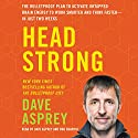 Head Strong: The Bulletproof Plan to Activate Untapped Brain Energy to Work Smarter and Think Faster - in Just Two Weeks Hörbuch von Dave Asprey Gesprochen von: Dave Asprey, Rob Shapiro