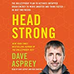 Head Strong: The Bulletproof Plan to Activate Untapped Brain Energy to Work Smarter and Think Faster - in Just Two Weeks | Dave Asprey