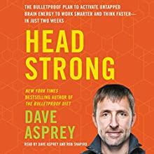 Head Strong: The Bulletproof Plan to Activate Untapped Brain Energy to Work Smarter and Think Faster - in Just Two Weeks | Livre audio Auteur(s) : Dave Asprey Narrateur(s) : Dave Asprey, Rob Shapiro