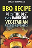 Samantha Michaels BBQ Recipe: 70 of the Best Ever Barbecue Vegetarian Recipes...Revealed!