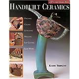 Handbuilt Ceramics: Pinching * Coiling * Extruding * Molding * Slip Casting * Slab Workby Kathy Triplett