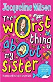 The Worst Thing About My Sister by Wilson, Jacqueline on 06/12/2012 unknown edition Jacqueline Wilson
