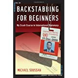 Backstabbing for Beginners: My Crash Course in International Diplomacy ~ Michael Soussan