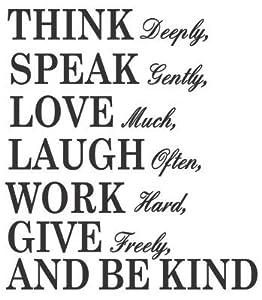 Think Deeply Speak Gently Love Much Laugh Often Work Hard