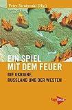 Ein Spiel mit dem Feuer: Die Ukraine, Russland und der Westen (Neue Kleine Bibliothek)