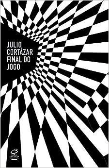 Final do Jogo (Em Portugues do Brasil): Julio Cortazar: 9788520011348