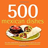 500 Mexican Dishes: The Only Compendium of Mexican Dishes You'll Ever Need (500 Cooking (Sellers))