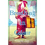 Breathing In Colourby Clare Jay