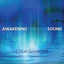 Awakening Through Sound: The Naked Voice Program to Access Your Deepest Wisdom  by Chloë Goodchild Narrated by Chloë Goodchild