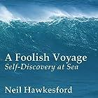 A Foolish Voyage: Self-Discovery at Sea Hörbuch von Neil Hawkesford Gesprochen von: Dennis Kleinman