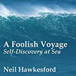 A Foolish Voyage: Self-Discovery at Sea | Neil Hawkesford