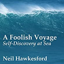 A Foolish Voyage: Self-Discovery at Sea Audiobook by Neil Hawkesford Narrated by Dennis Kleinman