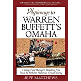 Pilgrimage to Warren Buffett's Omaha: A Hedge Fund Manager's Dispatches from Inside the Berkshire Hathaway Annual Meeting ~ Jeff Matthews