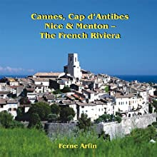 Cannes, Cap d'Antibes, Nice, & Menton: The French Riviera: Travel Adventures (       UNABRIDGED) by Ferne Arfin Narrated by Kate Fisher