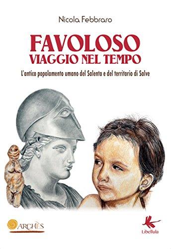 Favoloso viaggio nel tempo: L'antico popolamento umano del Salento e del territorio di Salve (Italian Edition) (Salve Italian compare prices)