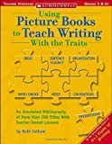 Using Picture Books to Teach Writing With the Traits: An Annotated Bibliography of More than 200 Titles With Teacher-Tested Lessons: Grades 3-5