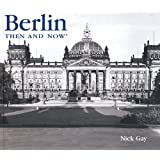 Berlin Then and Now (Then & Now (Thunder Bay Press))by Nick Gay