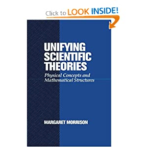 Unifying scientific theories: Physical concepts and mathematical structures Margaret Morrison
