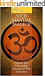 Seed Mantra Magick: Master The Primor...
