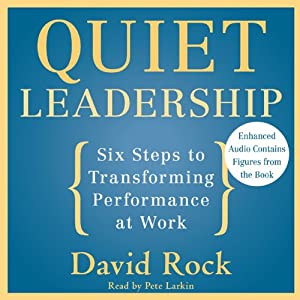 Quiet Leadership: Six Steps to Transforming Performance at Work | [David Rock]