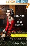 The Creation of Anne Boleyn: A New Lo...