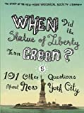 Staff Of New Yo Staff When Did the Statue of Liberty Turn Green?: And 101 Other Questions About New York City