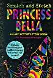 Princess Bella Scratch And Sketch: An Art Activity Story Book For Princesses of All Ages (Scratch and Sketch) (Scratch & Sketch)